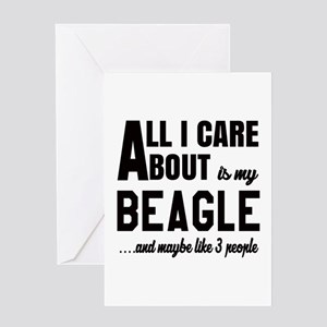 All I care about is my Beagle Dog Greeting Card