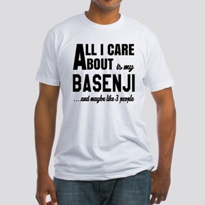 All I care about is my Basenji Dog Fitted T-Shirt
