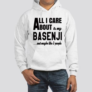 All I care about is my Basenji D Hooded Sweatshirt