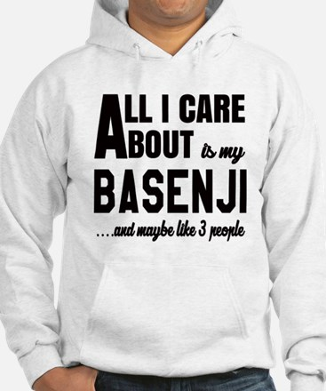 All I care about is my Basenji D Hoodie