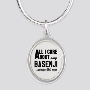 All I care about is my Basenj Silver Oval Necklace