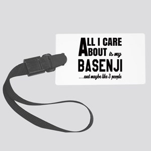 All I care about is my Basenji D Large Luggage Tag