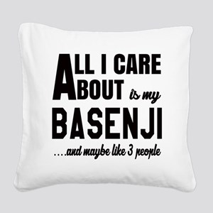 All I care about is my Basenj Square Canvas Pillow