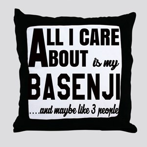 All I care about is my Basenji Dog Throw Pillow