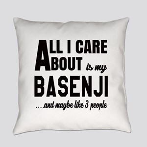 All I care about is my Basenji Dog Everyday Pillow