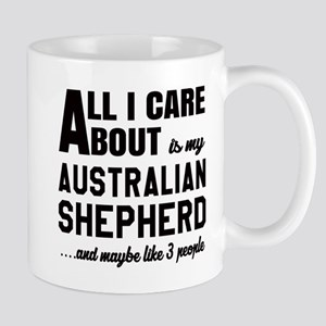 All I care about is my Australian Sheph Mug
