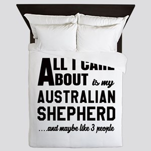 All I care about is my Australian Shep Queen Duvet