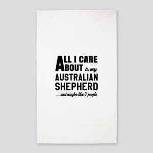All I care about is my Australian Shepher Area Rug