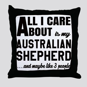 All I care about is my Australian She Throw Pillow