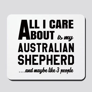 All I care about is my Australian Shephe Mousepad