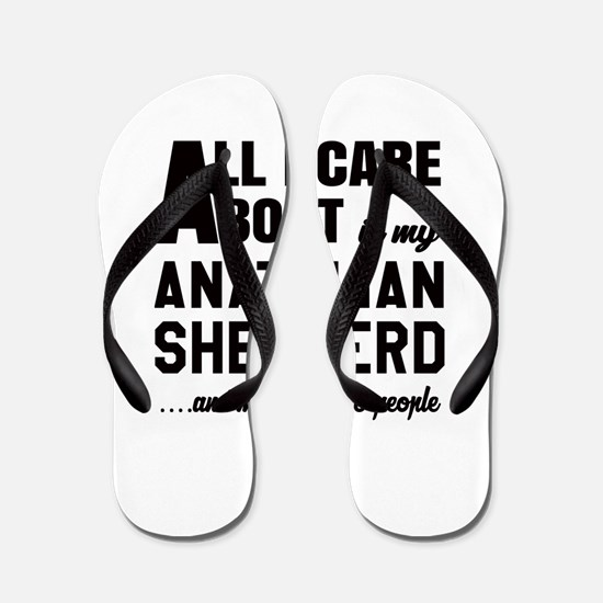 All I care about is my Anatolian Shephe Flip Flops