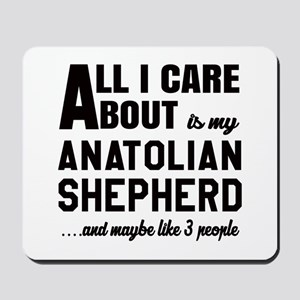 All I care about is my Anatolian Shepher Mousepad