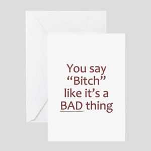 You Say Bitch Like It's A Bad Thing Greeting Card