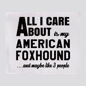 All I care about is my American foxh Throw Blanket