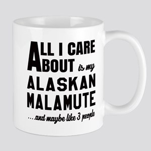 All I care about is my Alaskan Malamute Mug