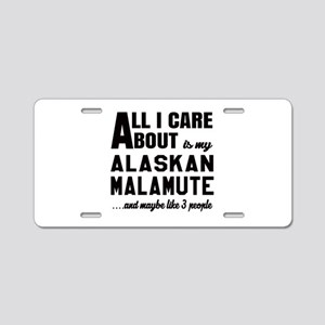 All I care about is my Alas Aluminum License Plate
