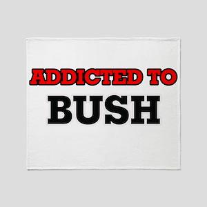 Addicted to Bush Throw Blanket