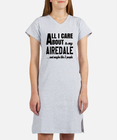 All I care about is my Airedale Women's Nightshirt