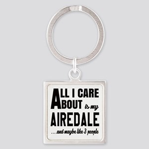 All I care about is my Airedale Do Square Keychain