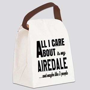 All I care about is my Airedale D Canvas Lunch Bag