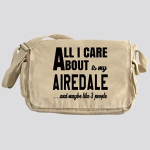 All I care about is my Airedale Dog Messenger Bag