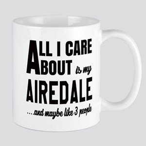 All I care about is my Airedale Dog Mug