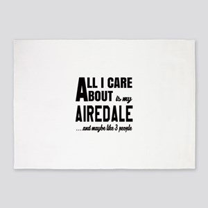 All I care about is my Airedale Dog 5'x7'Area Rug