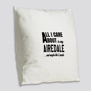 All I care about is my Airedal Burlap Throw Pillow