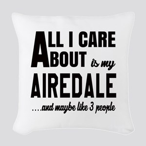 All I care about is my Airedal Woven Throw Pillow