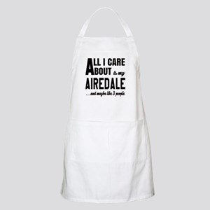 All I care about is my Airedale Dog Apron