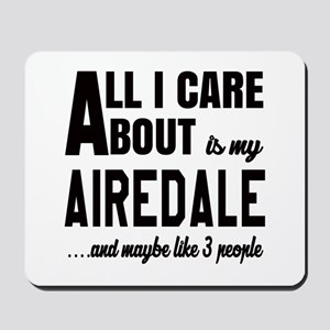 All I care about is my Airedale Dog Mousepad