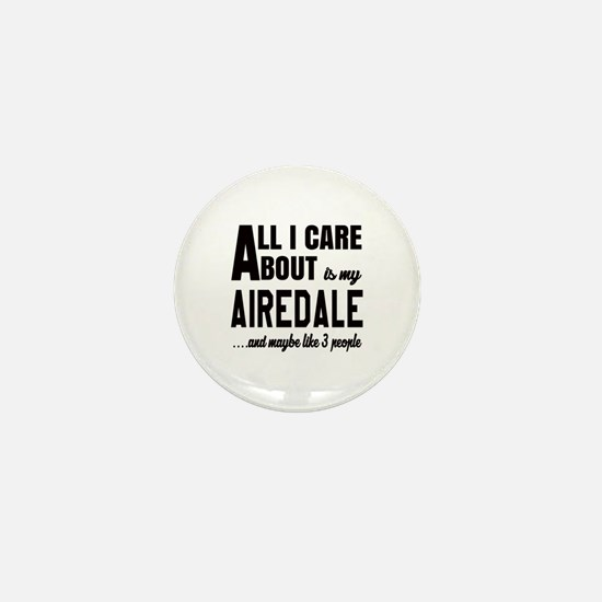 All I care about is my Airedale Dog Mini Button