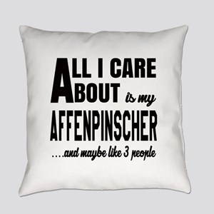 All I care about is my Affenpinsch Everyday Pillow