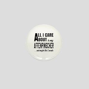 All I care about is my Affenpinscher D Mini Button
