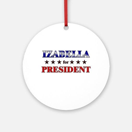 IZABELLA for president Ornament (Round)