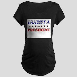 ISABELA for president Maternity Dark T-Shirt