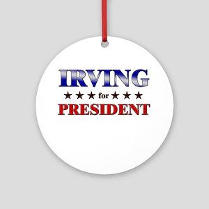 IRVING for president Ornament (Round)