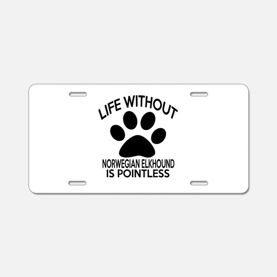 Life Without Norwegian Elkh Aluminum License Plate