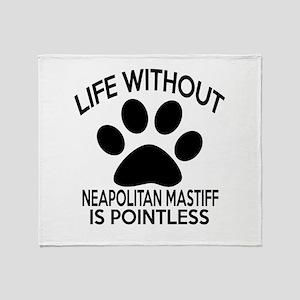 Life Without Neapolitan Mastiff Dog Throw Blanket