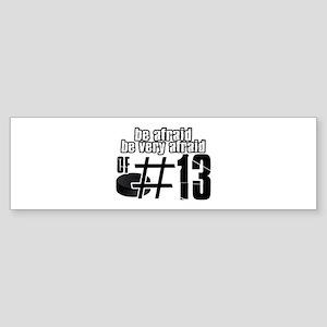 Be Afraid Be Very Afraid Of 13 Sticker (Bumper)