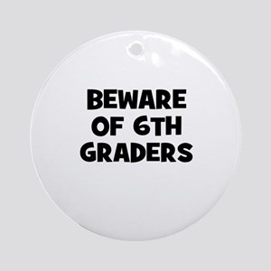 Beware of 6th Graders Ornament (Round)