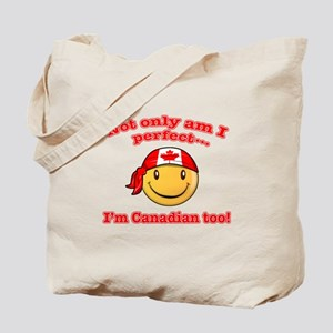 Not only am I perfect I'm Canadian too Tote Bag