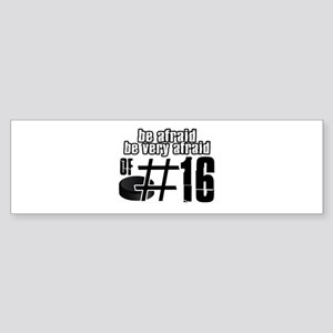Be Afraid Be Very Afraid Of 16 Sticker (Bumper)