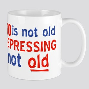 70 is not old depressing not old Mug