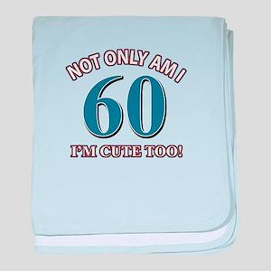 Not Only Am I 60 Birthday baby blanket