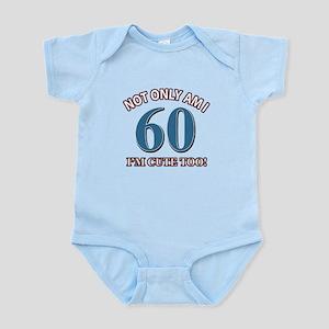 Not Only Am I 60 Birthday Infant Bodysuit