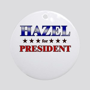 HAZEL for president Ornament (Round)