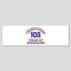 Celebrating 103 Years Sticker (Bumper)