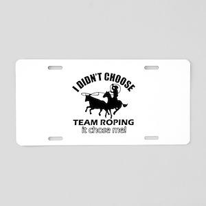 I Didn't Choose Team Roping Aluminum License Plate