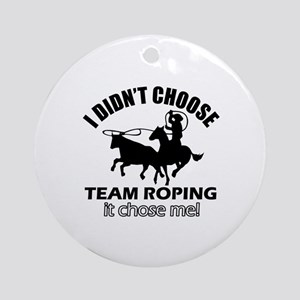 I Didn't Choose Team Roping Round Ornament